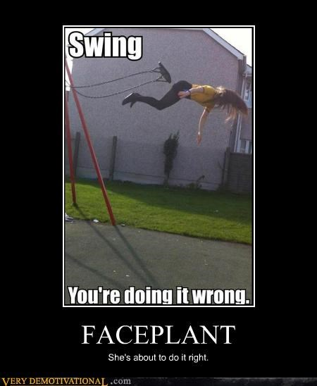 face plant,hilarious,ouch,swing,wrong