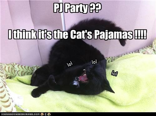 PJ Party ??I think it's the Cat's Pajamas !!!!