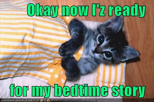 Okay now I'z ready  for my bedtime story