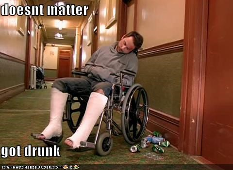 Who Needs Legs When You Can Have Alcohol Poisoning?!??!?!