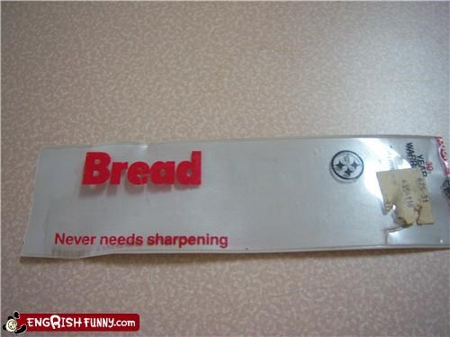 Good thing too, I lost my bread sharpener