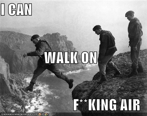 I CAN WALK ON F**KING AIR