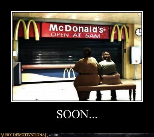 hilarious,McDonald's,opening,Sad,SOON