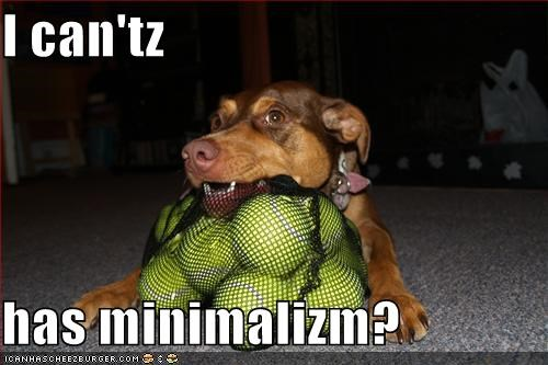 I can'tz  has minimalizm?