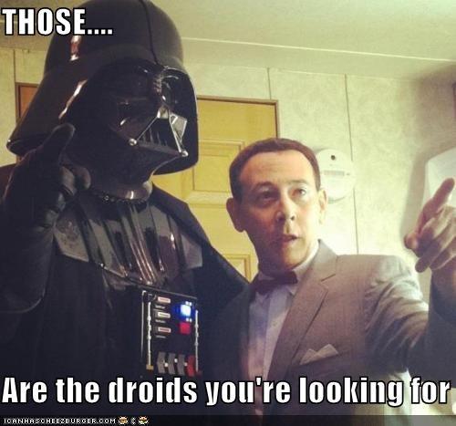darth vader,not the droids,peewee herman,star wars