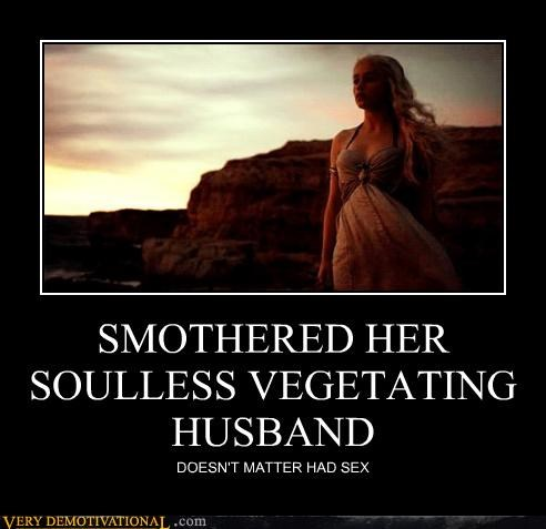 SMOTHERED HER SOULLESS VEGETATING HUSBAND