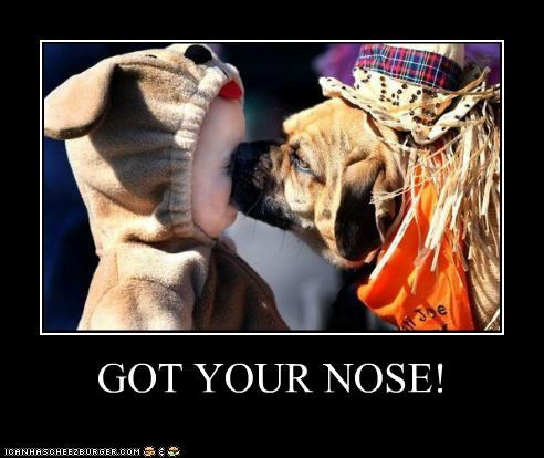 GOT YOUR NOSE!