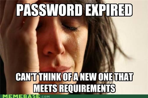expired,First World Problems,password,requirements,sadness