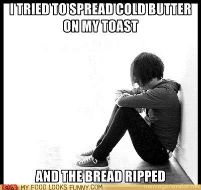 awful,butter,emo,rip,Sad,toast