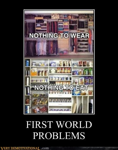 clothes,First World Problems,food,idiots