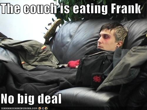 The couch is eating Frank  No big deal