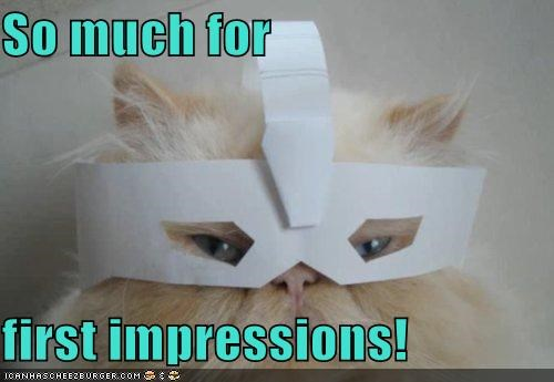 So much for  first impressions!