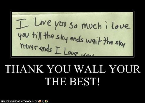 THANK YOU WALL YOUR THE BEST!