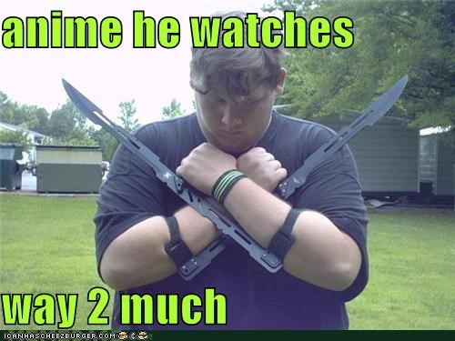 anime he watches   way 2 much