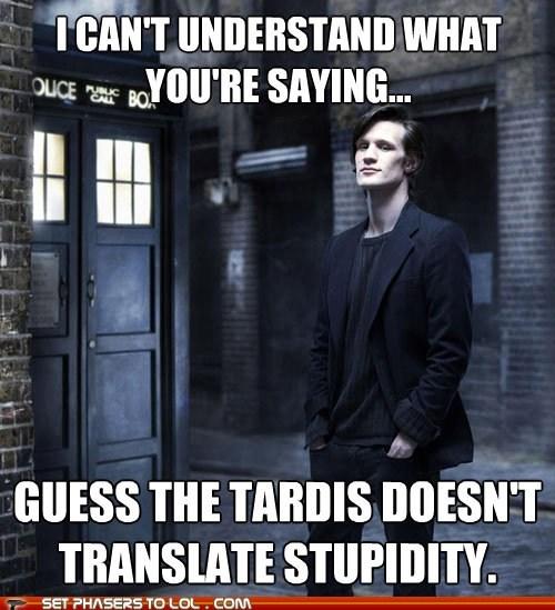 doctor who,Matt Smith,stupidity,tardis,the doctor,translate,understand