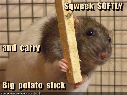 Sqweek  SOFTLY  and  carry  Big  potato  stick