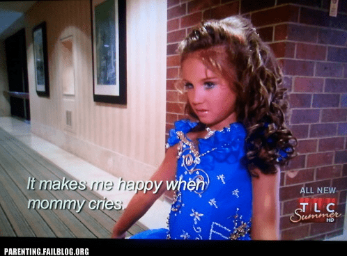 Toddlers and Tiaras Tuesdays! Laugh, Cry, Recoil, These Are Appropriate Reactions.