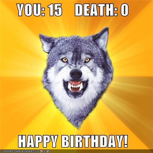 animemes,birthday,Courage Wolf,Death,life,winner,you