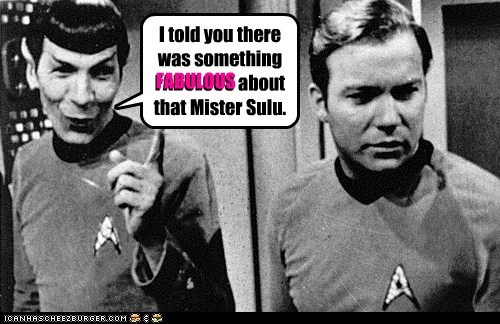 I told you there was something FABULOUS about that Mister Sulu.