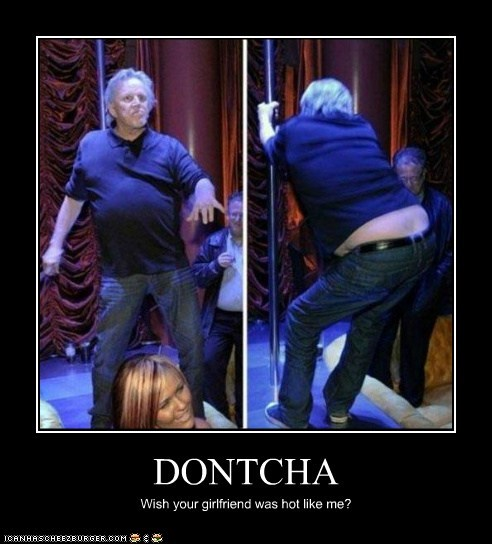 dont-cha,gary busey,gross,hot like me,pole dance,Songs
