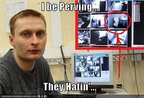 I be Perving...  They Hatin'...