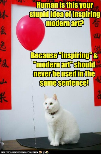 Human is this your stupid idea of inspiring modern art?