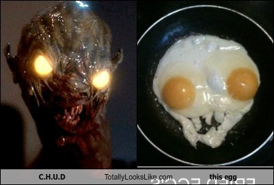 C.H.U.D Totally Looks Like This Egg
