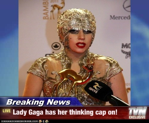 Breaking News - Lady Gaga has her thinking cap on!