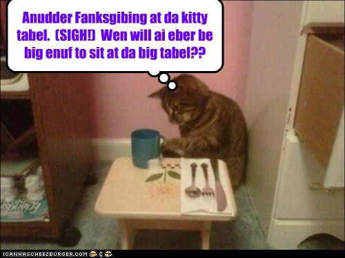 adults,another,at,big,caption,captioned,cat,do not want,growing up,kid,kids,sigh,table,thanksgiving,waiting
