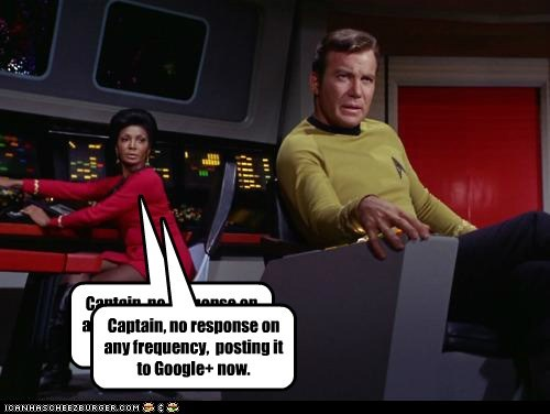 Captain, no response on any frequency,  posting it to Google+ now.