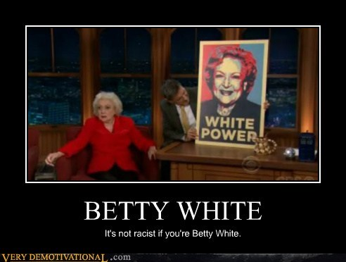 betty white,hilarious,power,racist,white