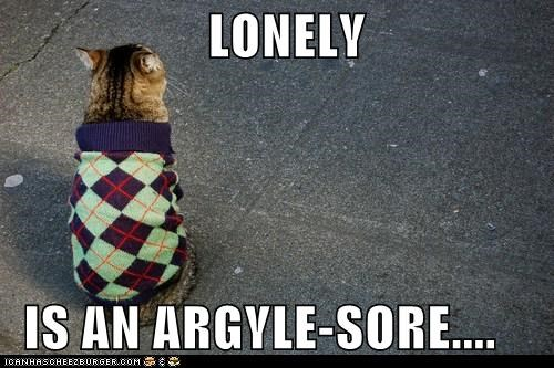 LONELY    IS AN ARGYLE-SORE....