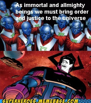 Galactus is a Godlike Jerk