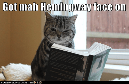 Got mah Hemingway face on