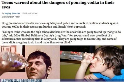booze news,eyes,my eyes,really,stupid,underage drinking,vodka