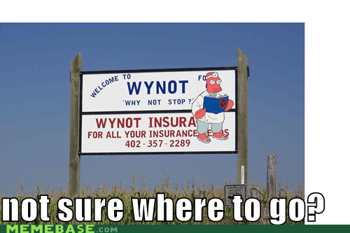 insurance,stop,where to go,Why Not,wynot,Zoidberg