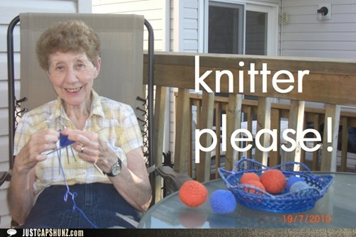 awesome old lady,knit,knit knit perl,knitter please,knitting,old lady