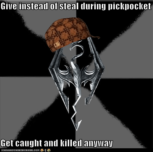Give instead of steal during pickpocket  Get caught and killed anyway