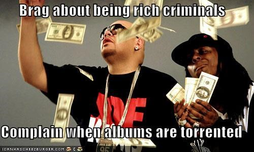 bragging,complaining,criminals,downloading,fat joe,lil wayne,Music,rappers,scumbag,torrent