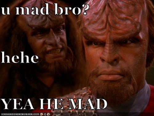 u mad bro? hehe YEA HE MAD