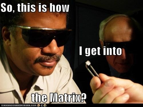 So, this is how I get into  the Matrix?