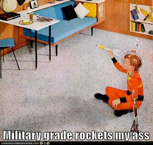 Military grade rockets my ass