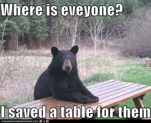 Where is eveyone?  I saved a table for them?