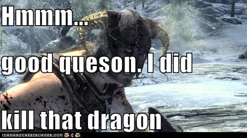 Hmmm... good queson. I did kill that dragon