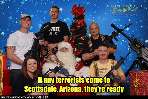 If any terrorists come to Scottsdale, Arizona, they're ready