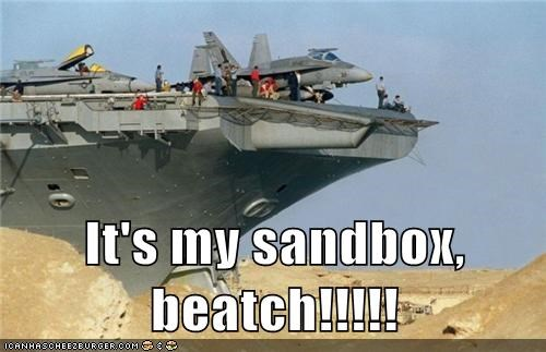 It's my sandbox, beatch!!!!!