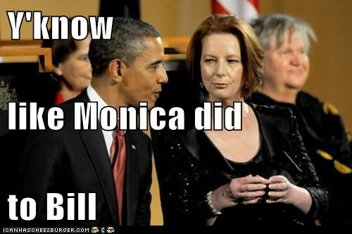 Y'know like Monica did to Bill