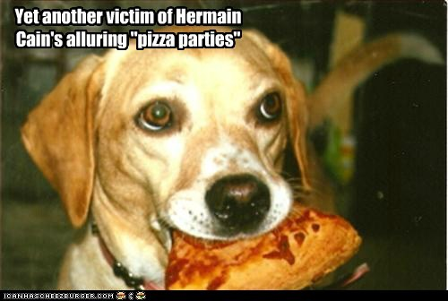 "Yet another victim of Hermain Cain's alluring ""pizza parties"""