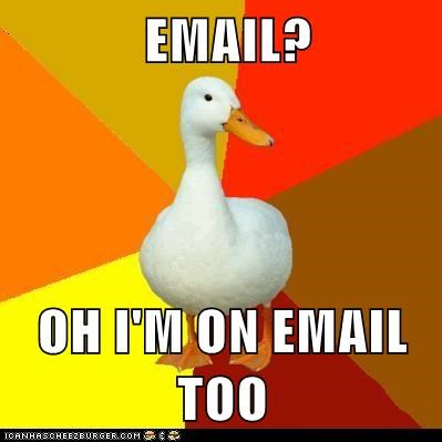 Technologically Impaired Duck: Oh, Yeah, I've Read All the Different Emails!