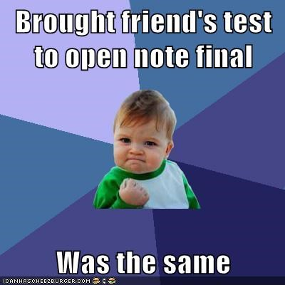 Brought friend's test to open note final  Was the same